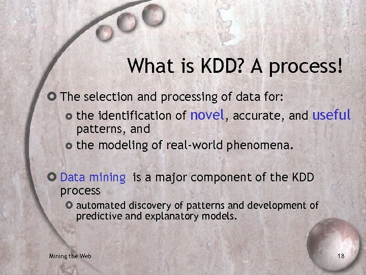 What is KDD? A process! The selection and processing of data for: the identification