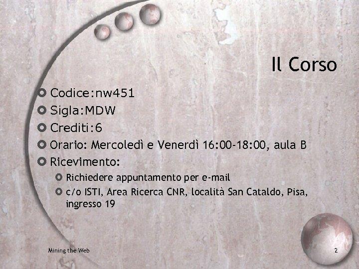 Il Corso Codice: nw 451 Sigla: MDW Crediti: 6 Orario: Mercoledì e Venerdì 16: