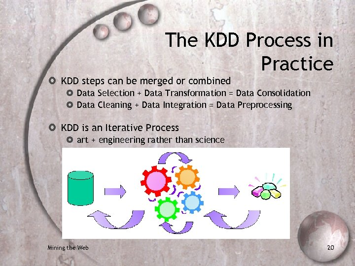 The KDD Process in Practice KDD steps can be merged or combined Data Selection