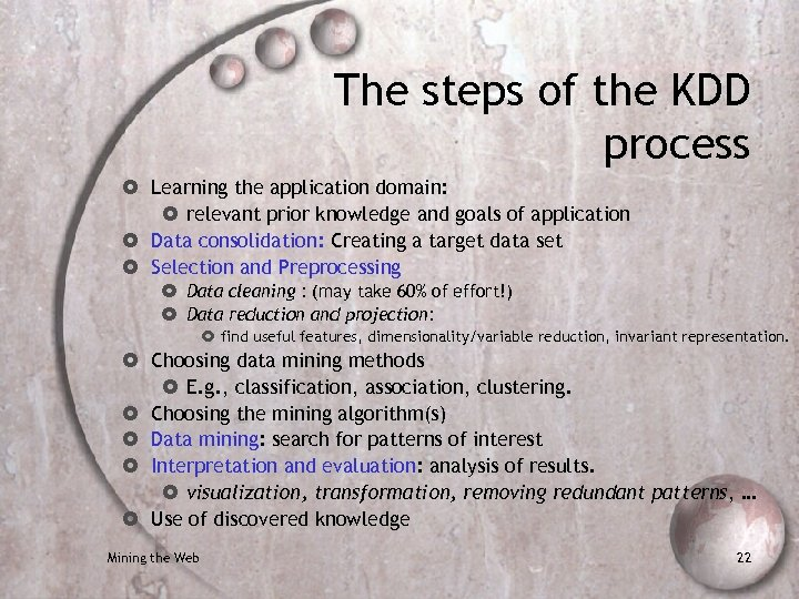 The steps of the KDD process Learning the application domain: relevant prior knowledge and