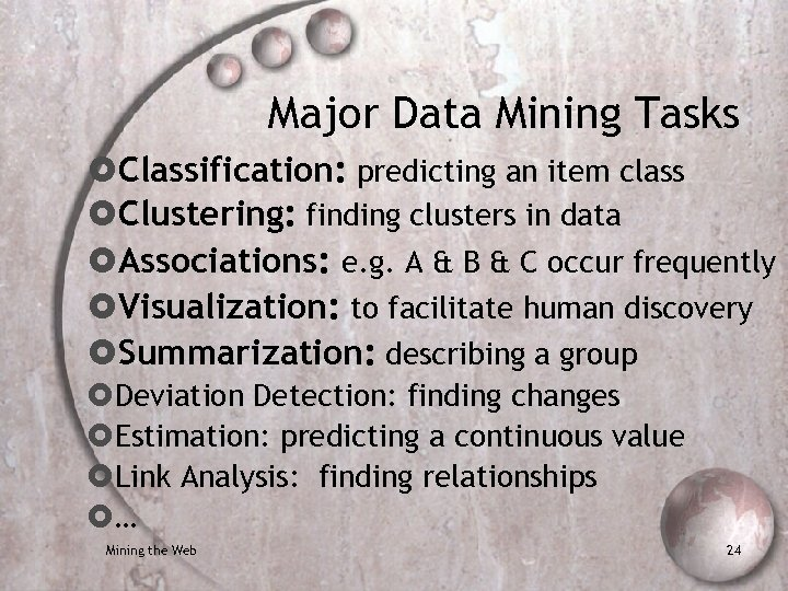 Major Data Mining Tasks Classification: predicting an item class Clustering: finding clusters in data