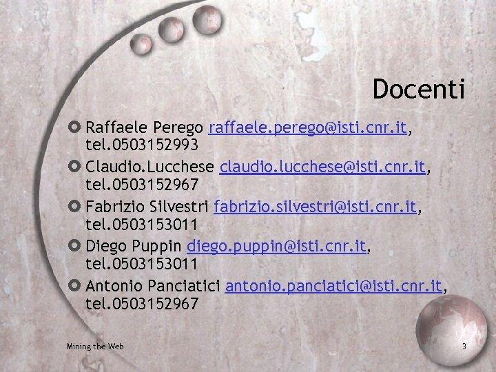 Docenti Raffaele Perego raffaele. perego@isti. cnr. it, tel. 0503152993 Claudio. Lucchese claudio. lucchese@isti. cnr.