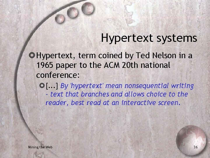 Hypertext systems Hypertext, term coined by Ted Nelson in a 1965 paper to the