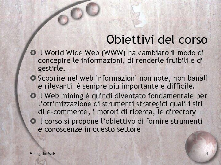 Obiettivi del corso Il World Wide Web (WWW) ha cambiato il modo di concepire