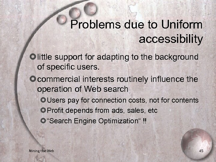 Problems due to Uniform accessibility little support for adapting to the background of specific