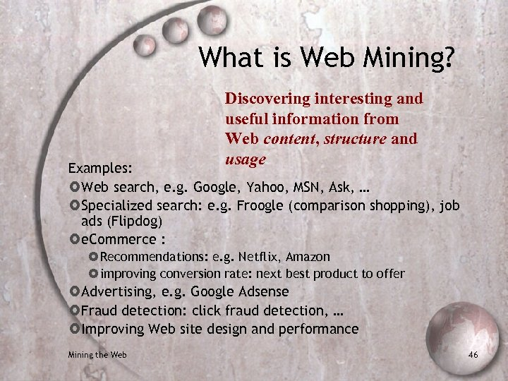 What is Web Mining? Discovering interesting and useful information from Web content, structure and