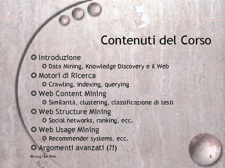 Contenuti del Corso Introduzione Data Mining, Knowledge Discovery e il Web Motori di Ricerca