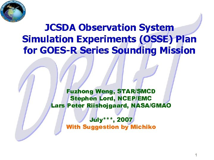 JCSDA Observation System Simulation Experiments (OSSE) Plan for GOES-R Series Sounding Mission Fuzhong Weng,