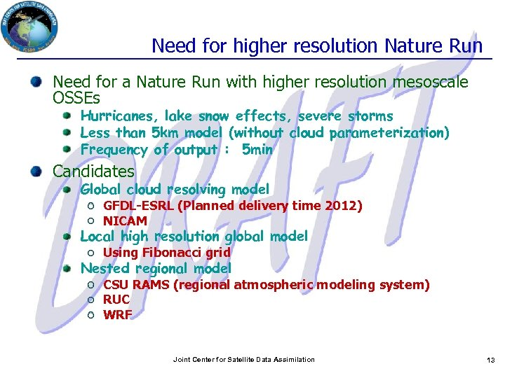 Need for higher resolution Nature Run Need for a Nature Run with higher resolution