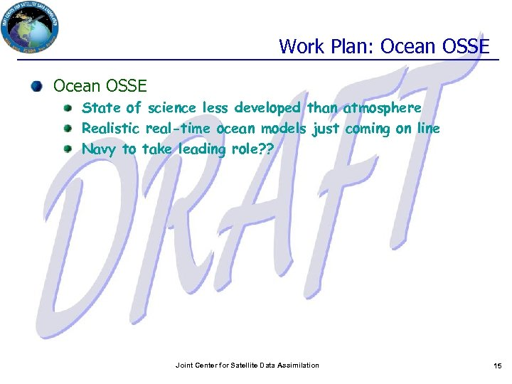 Work Plan: Ocean OSSE State of science less developed than atmosphere Realistic real-time ocean