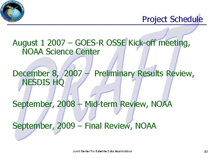 Project Schedule August 1 2007 – GOES-R OSSE Kick-off meeting, NOAA Science Center December