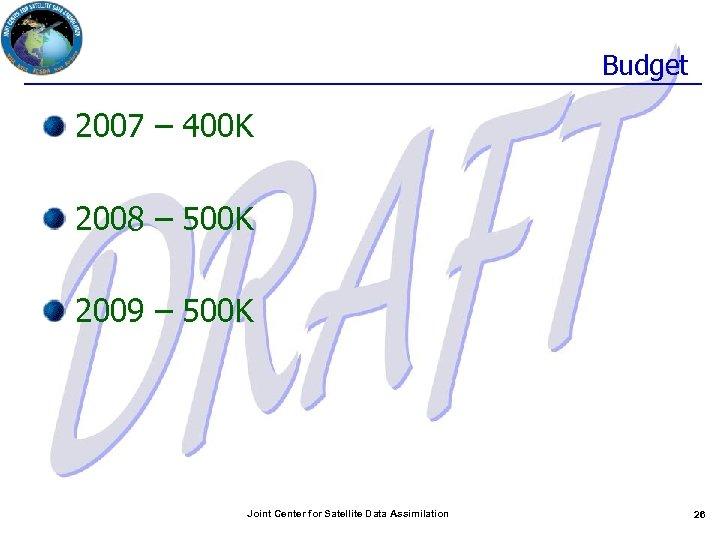 Budget 2007 – 400 K 2008 – 500 K 2009 – 500 K Joint