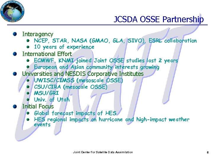 JCSDA OSSE Partnership Interagency NCEP, STAR, NASA (GMAO, GLA, SIVO), ESRL collaboration 10 years