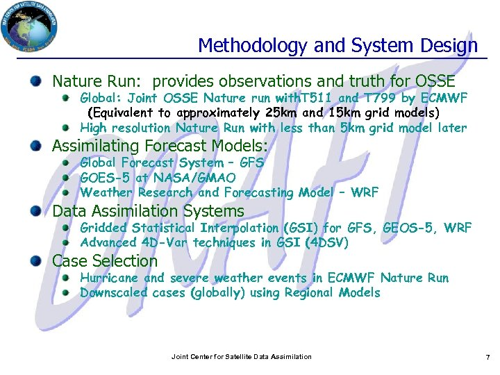 Methodology and System Design Nature Run: provides observations and truth for OSSE Global: Joint