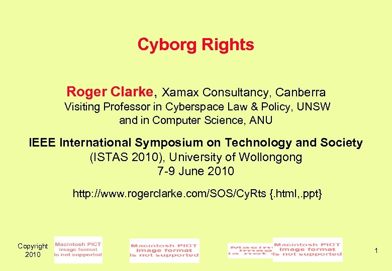 Cyborg Rights Roger Clarke, Xamax Consultancy, Canberra Visiting Professor in Cyberspace Law &