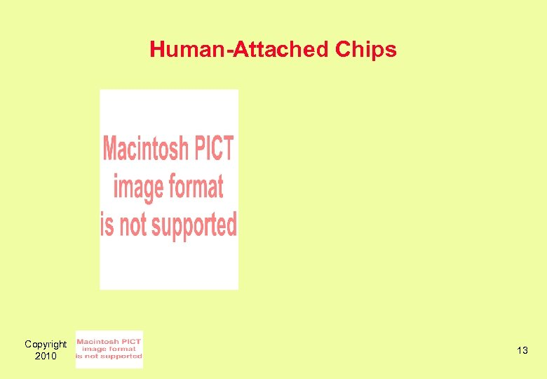 Human-Attached Chips Copyright 2010 13
