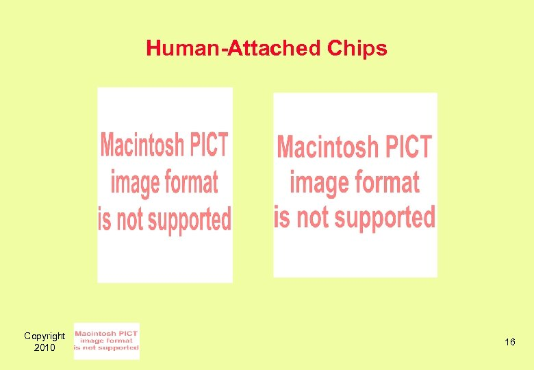 Human-Attached Chips Copyright 2010 16