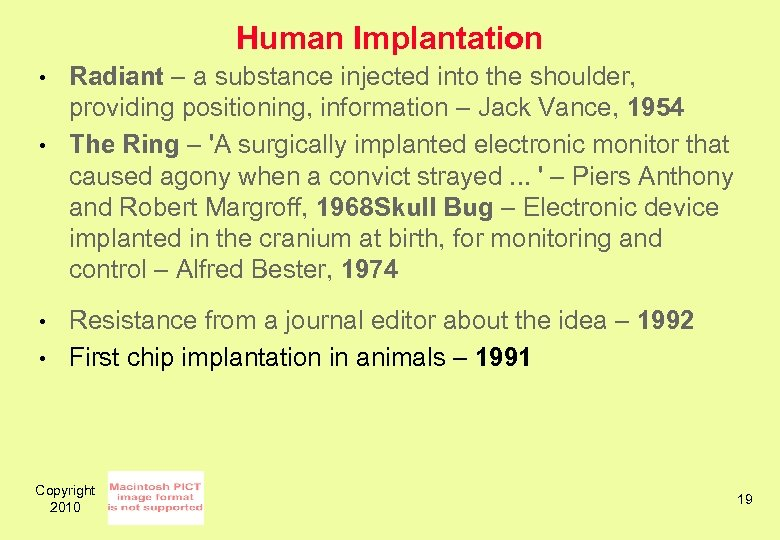Human Implantation • • Radiant – a substance injected into the shoulder, providing positioning,