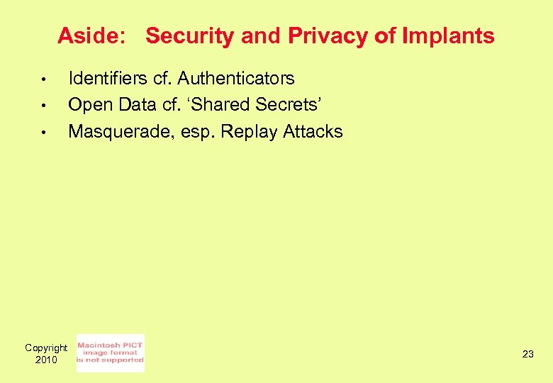 Aside: Security and Privacy of Implants • • • Copyright 2010 Identifiers cf. Authenticators