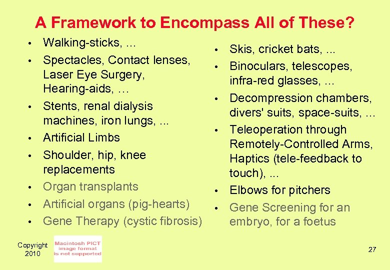 A Framework to Encompass All of These? • • Walking-sticks, . . . Spectacles,