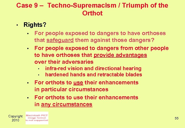 Case 9 – Techno-Supremacism / Triumph of the Orthot • Rights? • • For
