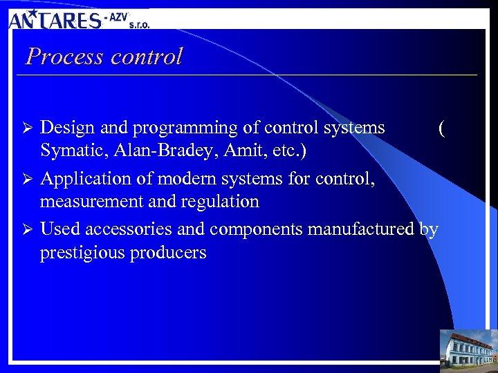 Process control Design and programming of control systems ( Symatic, Alan-Bradey, Amit, etc. )