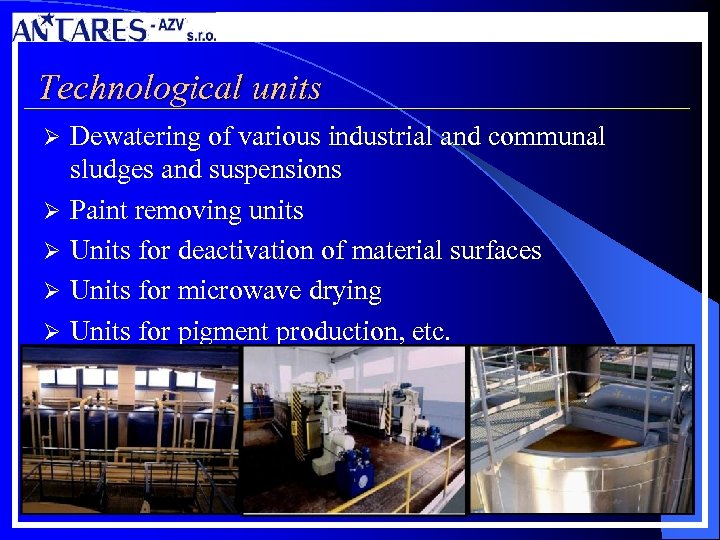 Technological units Ø Ø Ø Dewatering of various industrial and communal sludges and suspensions