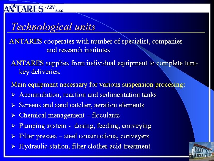 Technological units ANTARES cooperates with number of specialist, companies and research institutes ANTARES supplies