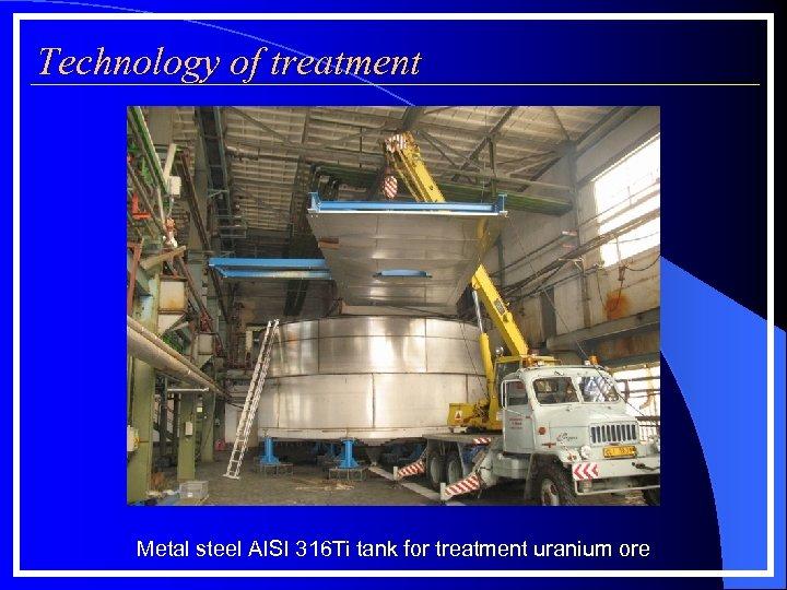 Technology of treatment Metal steel AISI 316 Ti tank for treatment uranium ore