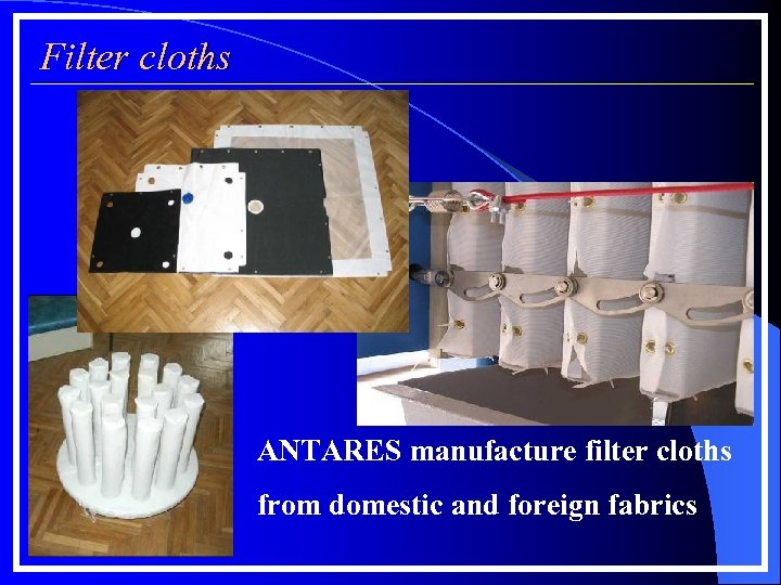 Filter cloths ANTARES manufacture filter cloths from domestic and foreign fabrics