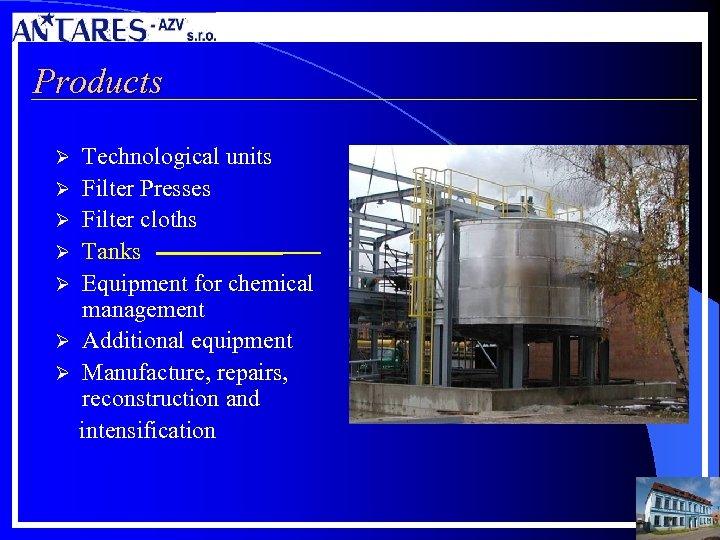 Products Technological units Ø Filter Presses Ø Filter cloths Ø Tanks Ø Equipment for