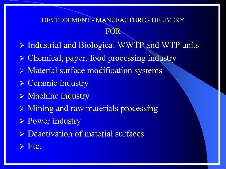 DEVELOPMENT - MANUFACTURE - DELIVERY FOR Ø Ø Ø Ø Ø Industrial and Biological