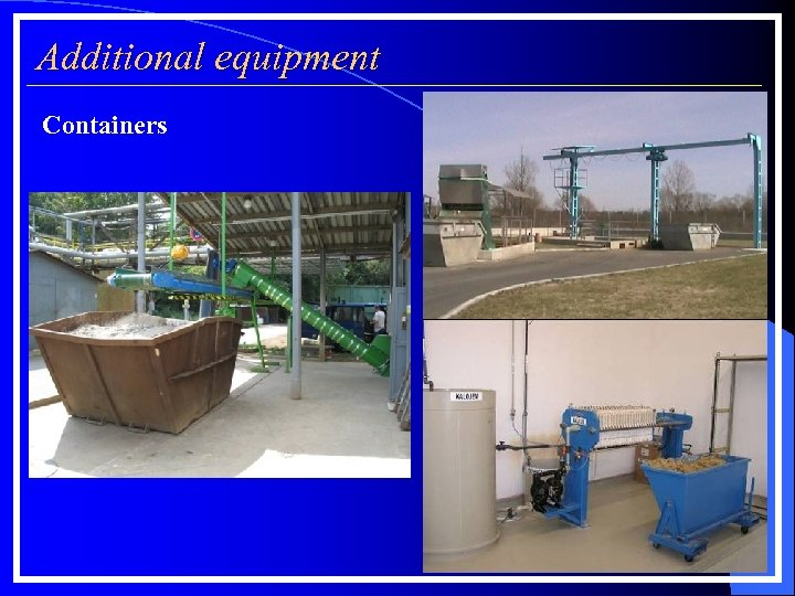 Additional equipment Containers