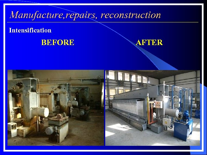 Manufacture, repairs, reconstruction Intensification BEFORE AFTER