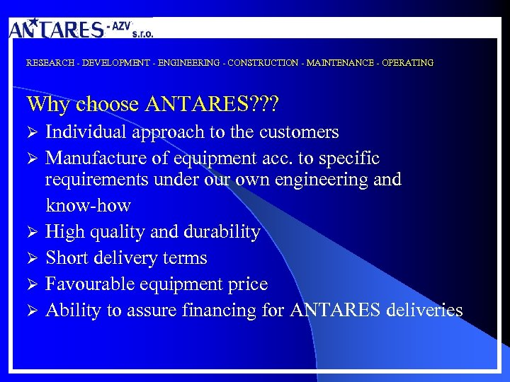 RESEARCH - DEVELOPMENT - ENGINEERING - CONSTRUCTION - MAINTENANCE - OPERATING Why choose ANTARES?