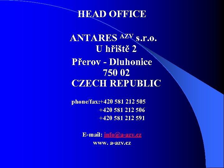 HEAD OFFICE ANTARES AZV s. r. o. U hřiště 2 Přerov - Dluhonice 750