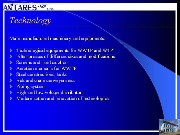 Technology Main manufactured machinery and equipments: Ø Ø Ø Ø Ø Technological equipments for