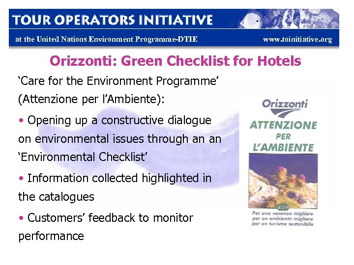 at the United Nations Environment Programme-DTIE www. toinitiative. org Orizzonti: Green Checklist for Hotels