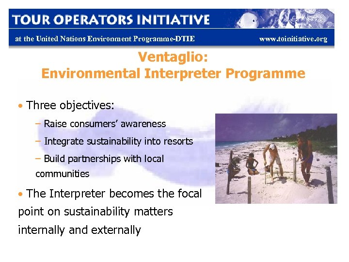 at the United Nations Environment Programme-DTIE www. toinitiative. org Ventaglio: Environmental Interpreter Programme •