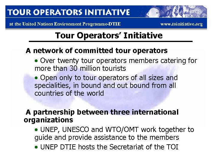 at the United Nations Environment Programme-DTIE www. toinitiative. org Tour Operators' Initiative A network