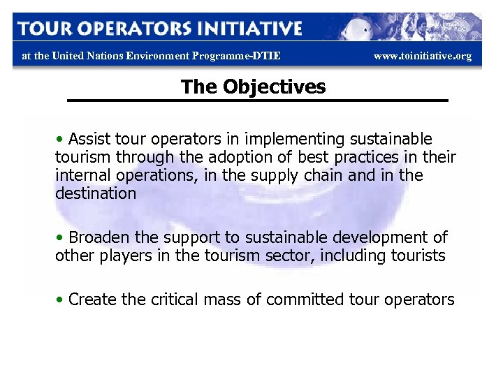 at the United Nations Environment Programme-DTIE www. toinitiative. org The Objectives • Assist tour