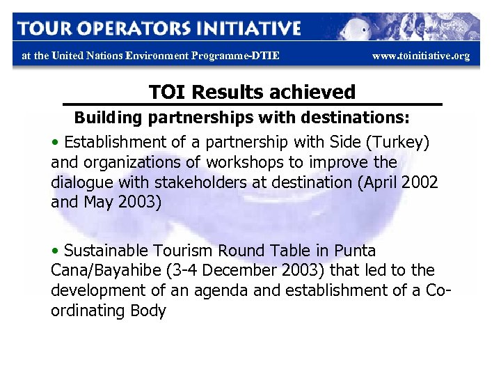 at the United Nations Environment Programme-DTIE www. toinitiative. org TOI Results achieved Building partnerships