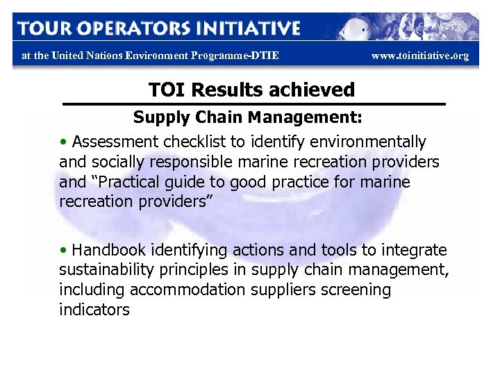 at the United Nations Environment Programme-DTIE www. toinitiative. org TOI Results achieved Supply Chain