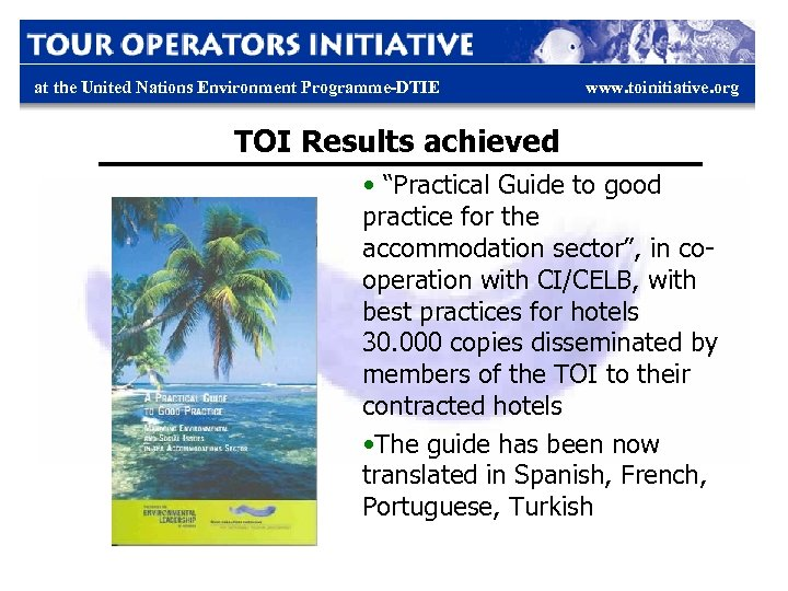 "at the United Nations Environment Programme-DTIE www. toinitiative. org TOI Results achieved • ""Practical"