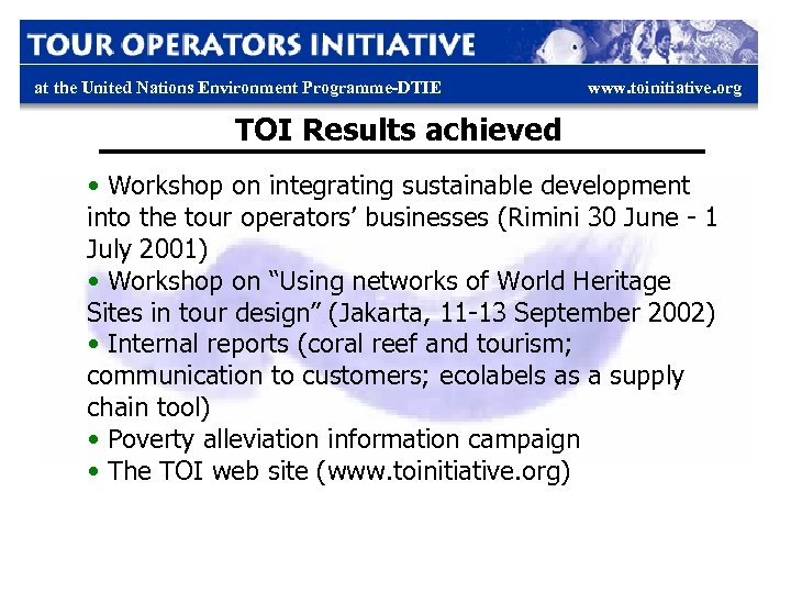 at the United Nations Environment Programme-DTIE www. toinitiative. org TOI Results achieved • Workshop
