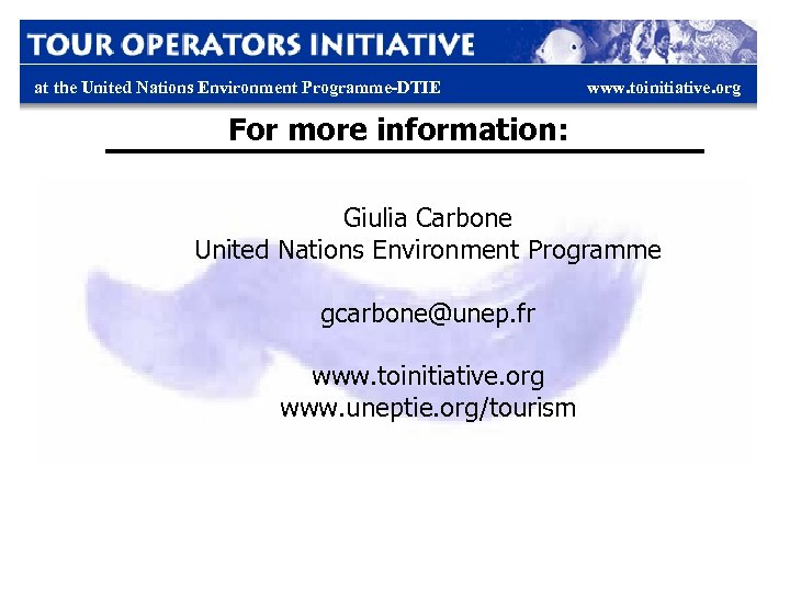 at the United Nations Environment Programme-DTIE www. toinitiative. org For more information: Giulia Carbone