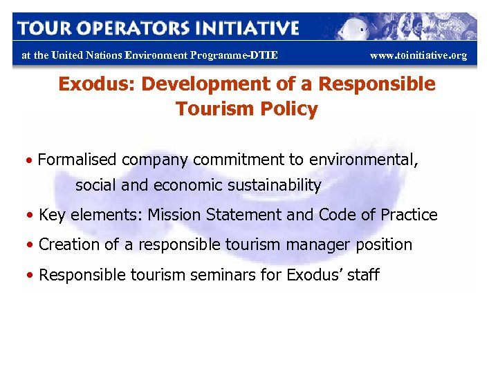 at the United Nations Environment Programme-DTIE www. toinitiative. org Exodus: Development of a Responsible