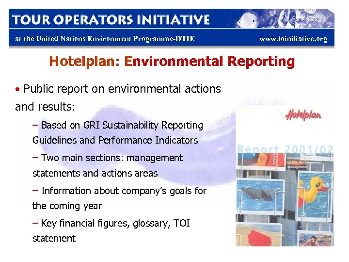 at the United Nations Environment Programme-DTIE www. toinitiative. org Hotelplan: Environmental Reporting • Public