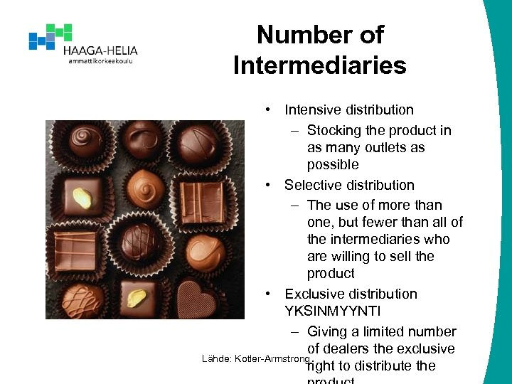 Number of Intermediaries • Intensive distribution – Stocking the product in as many outlets