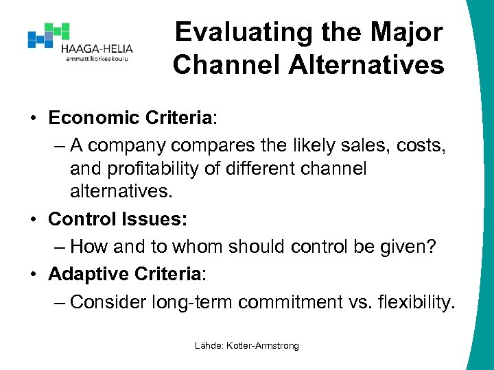 Evaluating the Major Channel Alternatives • Economic Criteria: – A company compares the likely